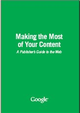 Making the most of your content - A publisher's guide to the web - by Google